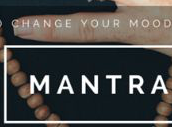 Mantras – How to change your mood in seconds…
